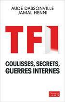 Couverture du livre « TF1 - Coulisses, secrets, guerres internes » de Aude Dassonville et Jamal Henni aux éditions Flammarion