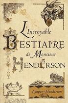 Couverture du livre « L'incroyable bestiaire de monsieur Henderson » de Caspar Henderson aux éditions Belles Lettres