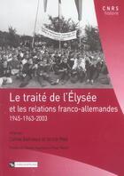 Couverture du livre « Le traité de l'Elysée et les relations franco-allemandes, 1945-1963-2003 » de Ulrich Pfeil et Corine Delfrance aux éditions Cnrs