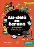 Couverture du livre « Au-dela des écrans : 4 histoires pour déjouer les pièges du numérique » de Cecile Benoist et Anatole Aufrere aux éditions A Dos D'ane