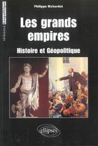Couverture du livre « Les grands empires : histoire et geopolitique » de Philippe Richardot aux éditions Ellipses