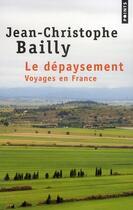 Couverture du livre « Le dépaysement ; voyages en France » de Jean-Christophe Bailly aux éditions Points