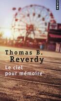 Couverture du livre « Le ciel pour mémoire » de Thomas B. Reverdy aux éditions Points