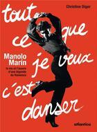 Couverture du livre « Tout ce que je veux c'est danser ; Manolo Marín, la vie d'une légende du flamenco » de Christine Diger aux éditions Atlantica