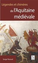 Couverture du livre « Légendes et chimères de l'Aquitaine médiévale » de Serge Pacaud aux éditions Editions Sutton