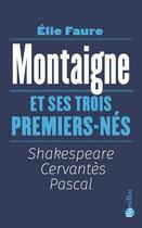Couverture du livre « Montaigne et ses trois premiers-nés » de Elie Faure aux éditions Bartillat