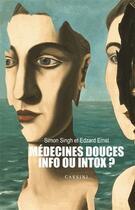Couverture du livre « Médecines douces ; infos ou intox ? » de Simon Singh et Edzard Ernst aux éditions Cassini
