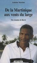 Couverture du livre « De la Martinique aux vents du large ; mes chemins de liberté » de Antoine Maxime aux éditions Karthala