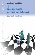 Couverture du livre « Jeu des places de la mère et de l'enfant ; essai sur le transitivisme » de Jean Berges aux éditions Eres