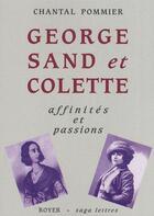 Couverture du livre « Georges Sand et Colette ; affinités et passions » de Chantal Pommier aux éditions Royer