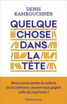 Couverture du livre « Quelque chose dans la tête » de Denis Kambouchner aux éditions Flammarion