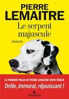 Couverture du livre « Le serpent majuscule » de Pierre Lemaitre aux éditions Albin Michel