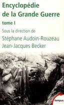 Couverture du livre « Encyclopédie de la Grande Guerre t.1 » de Jean-Jacques Becker et Stephane Audoin-Rouzeau aux éditions Tempus/perrin