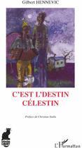 Couverture du livre « C'est l'destin Célestin » de Gilbert Hennevic aux éditions L'harmattan