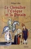 Couverture du livre « Le chevalier, l'évêque et la putain » de Philippe Collas aux éditions Pierregord