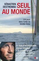 Couverture du livre « Seul au monde ; 124 jours dans l'enfer du Vendée Globe » de Sebastien Destremau aux éditions Xo