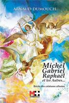 Couverture du livre « Michel, Gabriel, Raphaël et les autres... ; récits des créatures célestes » de Arnaud Dumouch aux éditions M+ Editions
