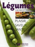 Couverture du livre « Légumes ; 240 recettes ; plaisir, saveur, santé » de Collectif aux éditions Selection Du Reader's Digest
