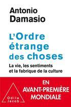 Couverture du livre « L'ordre étrange des choses ; la vie, les sentiments et la fabrique de la culture » de Antonio R. Damasio aux éditions Odile Jacob