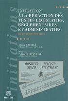 Couverture du livre « Initiation à la rédaction des textes législatifs, réglementaires et administratifs » de Didier Batsele aux éditions Bruylant
