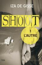 Couverture du livre « Shoot t.1 ; l'autre » de Iza De Gisse aux éditions La Bourdonnaye