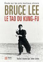 Couverture du livre « Le tao du kung-fu ; étude sur les arts martiaux chinois » de Bruce Lee aux éditions Budo