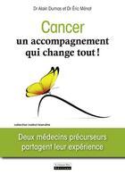 Couverture du livre « Cancer, un accompagnement qui change tout ! deux médecins précurseurs partagent leur expérience » de Eric Menat et Alain Dumas aux éditions La Source Vive