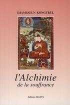 Couverture du livre « L'alchimie de la souffrance » de Djamgoeun Kongtrul aux éditions Marpa