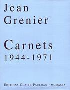 Couverture du livre « Carnets 1944-1971 » de Jean Grenier aux éditions Claire Paulhan