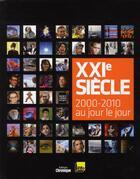 Couverture du livre « XXIème siècle ; 2000-2010 au jour le jour » de Collectif aux éditions Chronique
