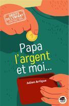 Couverture du livre « Papa, l'argent et moi... » de Julien Artigue aux éditions Oskar
