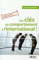 Couverture du livre « Les clefs du comportement a l'international ! ; facilitateur de relation a l'international. negociation international » de Laurent Goulvestre aux éditions Afnor