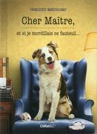 Couverture du livre « Cher maître, et si je mordillais ce fauteuil... » de Francesco Marciuliano aux éditions Chiflet