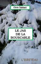 Couverture du livre « Le Jas de la Bouscarle » de Chris Tabbart aux éditions Ecriteau