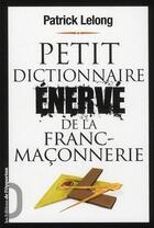 Couverture du livre « Petit dictionnaire énervé de la franc-maçonnerie » de Patrick Lelong aux éditions L'opportun