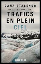 Couverture du livre « Une enquête de Kate Shugak t.2 ; trafics en plein ciel » de Dana Stabenow aux éditions Delpierre