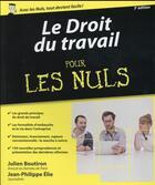 Couverture du livre « Le droit du travail pour les nuls (3e édition) » de Julien Boutiron et Jean-Philippe Elie aux éditions First