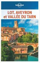 Couverture du livre « Lot, Aveyron et vallée du Tarn (édition 2018) » de Collectif Lonely Planet aux éditions Lonely Planet France