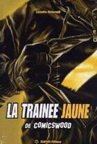 Couverture du livre « La trainée jaune de Comicwood t.1 » de Lisandru Ristorcelli aux éditions Scutella