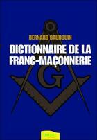 Couverture du livre « Dictionnaire de la franc-maçonnerie » de Bernard Baudouin aux éditions Ambre