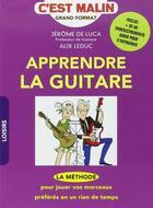 Couverture du livre « Apprendre la guitare, c'est malin : la méthode pour jouer vos morceaux préférés en un rien de temps » de Alix Leduc et Jerome De Luca aux éditions Quotidien Malin