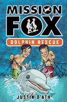 Couverture du livre « Dolphin Rescue: Mission Fox Book 3 » de Justin D'Ath aux éditions Penguin Books Ltd Digital