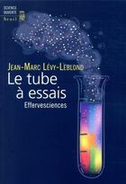 Couverture du livre « Le tube à essais ; effervesciences » de Jean-Marc Levy-Leblond aux éditions Seuil