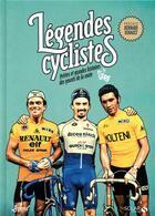 Couverture du livre « Légendes cyclistes ; petites et grandes histoires des géants de la route » de Podevin Greg aux éditions Solar