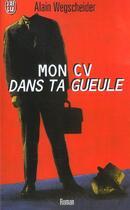 Couverture du livre « Mon Cv Dans Ta Gueule » de Alain Wegscheider aux éditions J'ai Lu