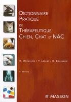 Couverture du livre « Dictionnaire pratique de thérapeutique chien, chat et nac (6e édition) » de Y Legeay et R Moraillon et D Boussarie aux éditions Elsevier-masson
