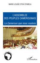 Couverture du livre « L'assemblée des peuples camerounais ; le Cameroun que nous voulons » de Marie-Louise Eteki-Otabela aux éditions L'harmattan