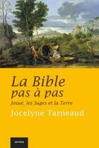 Couverture du livre « La bible pas à pas t.4 ; Josué, les juges et la terre » de Jocelyne Tarneaud aux éditions Artege