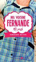 Couverture du livre « Ma voisine Fernande et moi » de Dominique Watrin aux éditions Luc Pire