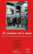 Couverture du livre « Cinema Est A Nous . Le Pcf Et Le Cinema Francais De La Liberation A Nos Jours » de Marie Laurent aux éditions L'harmattan